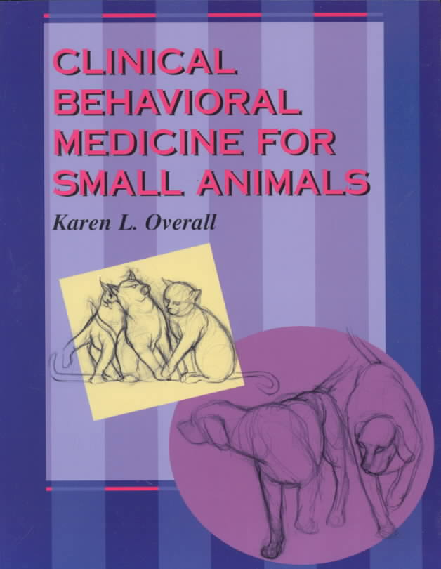 Clinical Behavioral Medicine for Small Animals By Overall, Karen L.